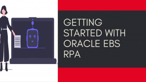 Getting started with Oracle EBS RPA