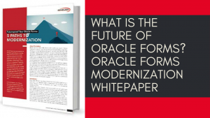 What is the Future of Oracle Forms? Oracle Forms Modernization Whitepaper