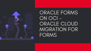 Oracle Forms on OCI - Oracle Cloud Migration for Forms