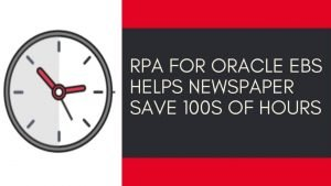 RPA for Oracle EBS helps newspaper save 100s of hours