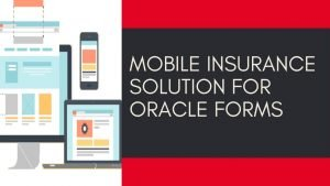 Mobile Insurance Solution for Oracle Forms