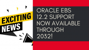 Oracle EBS 12.2 Support Now Available Through 2032!