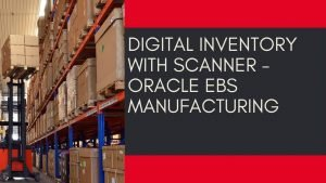 Digital Inventory with Scanner - Oracle EBS Manufacturing