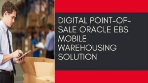 Digital Point-of-Sale Oracle EBS Mobile Warehousing Solution
